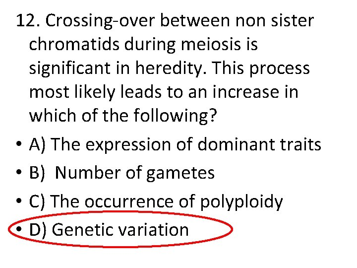 12. Crossing-over between non sister chromatids during meiosis is significant in heredity. This process