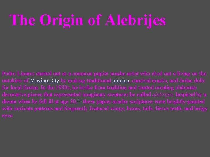 The Origin of Alebrijes Pedro Linares started out as a common papier mache artist