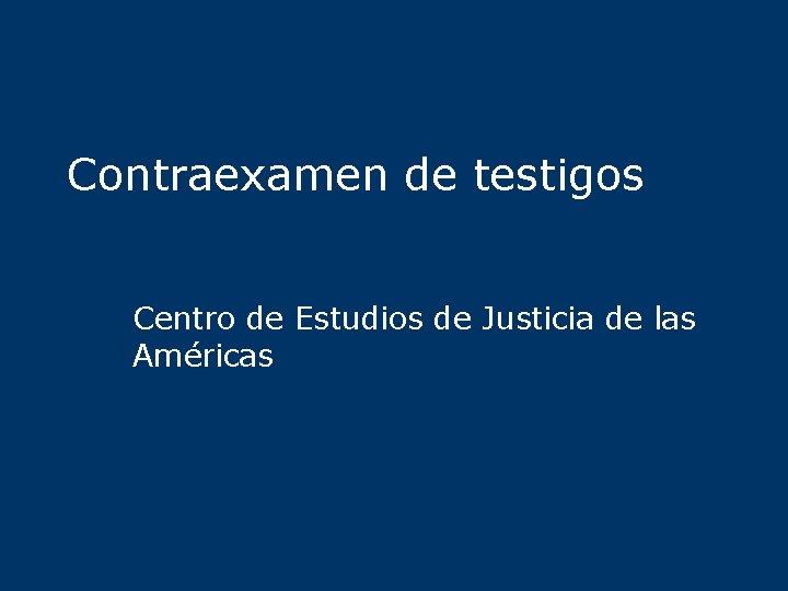 Contraexamen de testigos Centro de Estudios de Justicia de las Américas