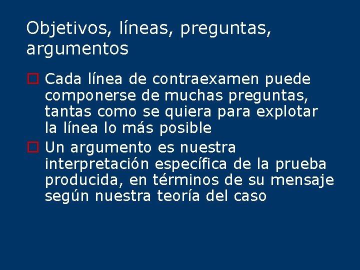Objetivos, líneas, preguntas, argumentos o Cada línea de contraexamen puede componerse de muchas preguntas,