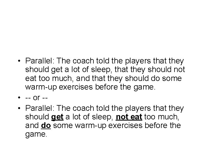 • Parallel: The coach told the players that they should get a lot