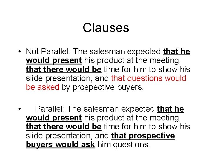 Clauses • Not Parallel: The salesman expected that he would present his product at