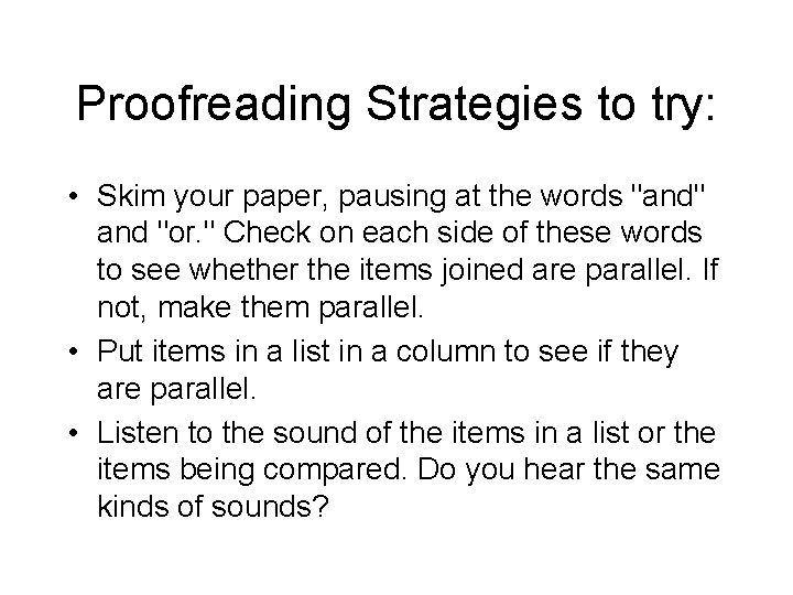 """Proofreading Strategies to try: • Skim your paper, pausing at the words """"and"""" and"""