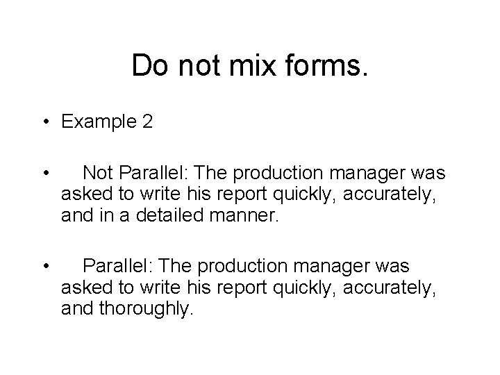 Do not mix forms. • Example 2 • Not Parallel: The production manager was