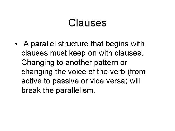 Clauses • A parallel structure that begins with clauses must keep on with clauses.