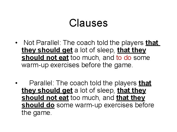 Clauses • Not Parallel: The coach told the players that they should get a