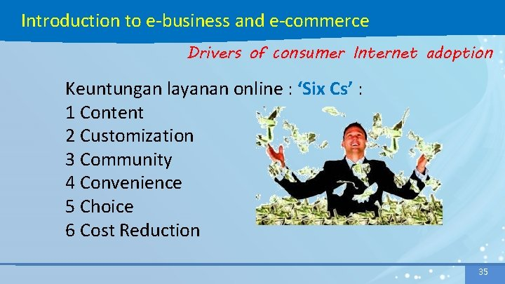 Introduction to e-business and e-commerce Drivers of consumer Internet adoption Keuntungan layanan online :
