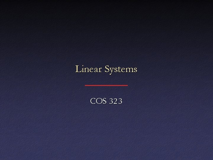 Linear Systems COS 323