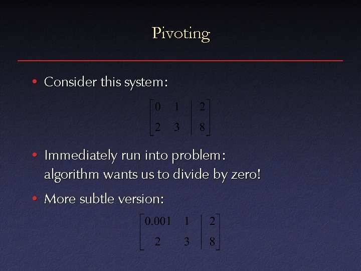 Pivoting • Consider this system: • Immediately run into problem: algorithm wants us to