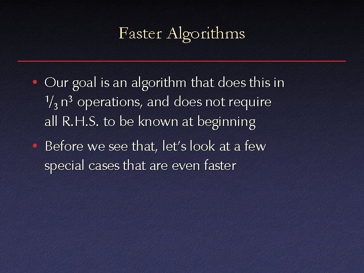 Faster Algorithms • Our goal is an algorithm that does this in 1/ n