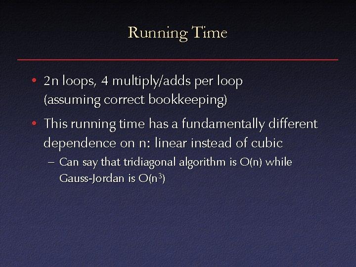Running Time • 2 n loops, 4 multiply/adds per loop (assuming correct bookkeeping) •