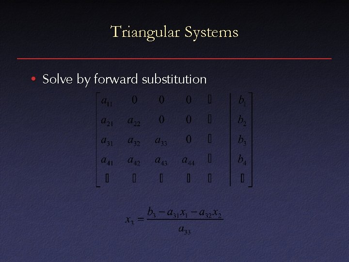 Triangular Systems • Solve by forward substitution
