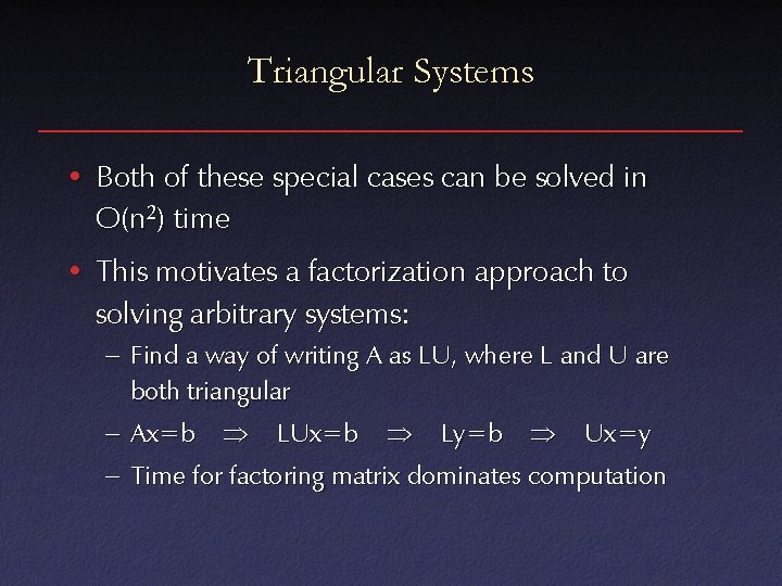 Triangular Systems • Both of these special cases can be solved in O(n 2)