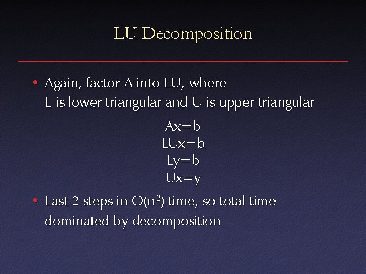 LU Decomposition • Again, factor A into LU, where L is lower triangular and
