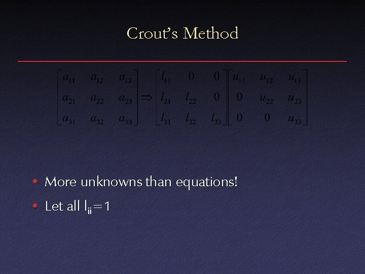 Crout's Method • More unknowns than equations! • Let all lii=1