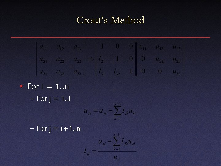 Crout's Method • For i = 1. . n – For j = 1.