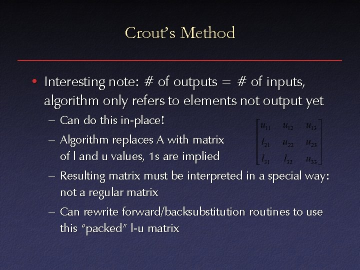 Crout's Method • Interesting note: # of outputs = # of inputs, algorithm only