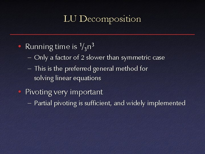 LU Decomposition • Running time is 1/3 n 3 – Only a factor of