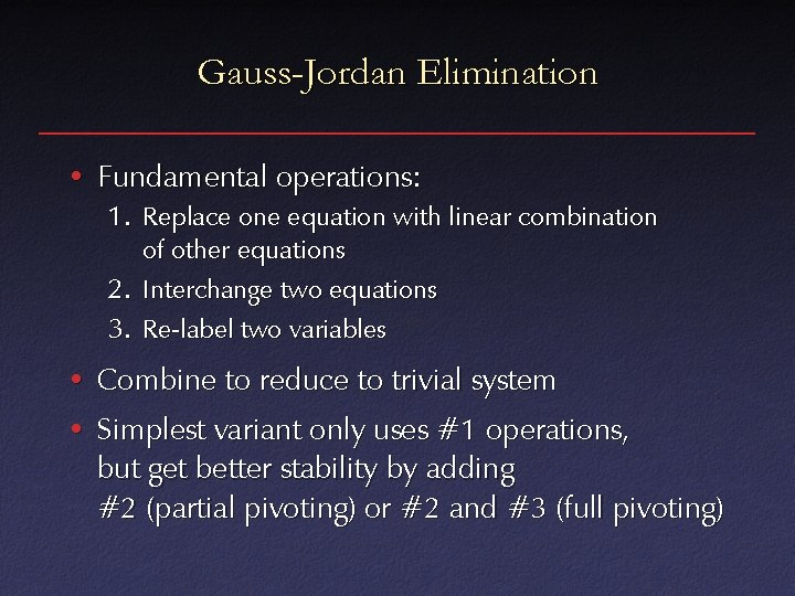 Gauss-Jordan Elimination • Fundamental operations: 1. Replace one equation with linear combination of other