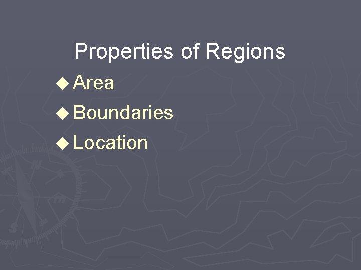 Properties of Regions u Area u Boundaries u Location