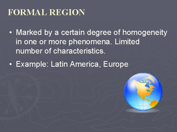 FORMAL REGION • Marked by a certain degree of homogeneity in one or more