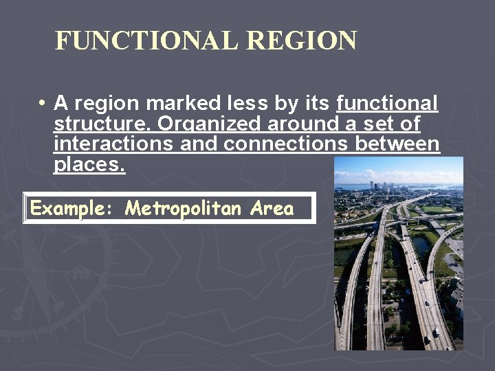 FUNCTIONAL REGION • A region marked less by its functional structure. Organized around a