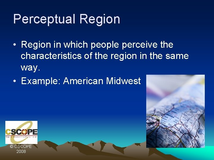 Perceptual Region • Region in which people perceive the characteristics of the region in