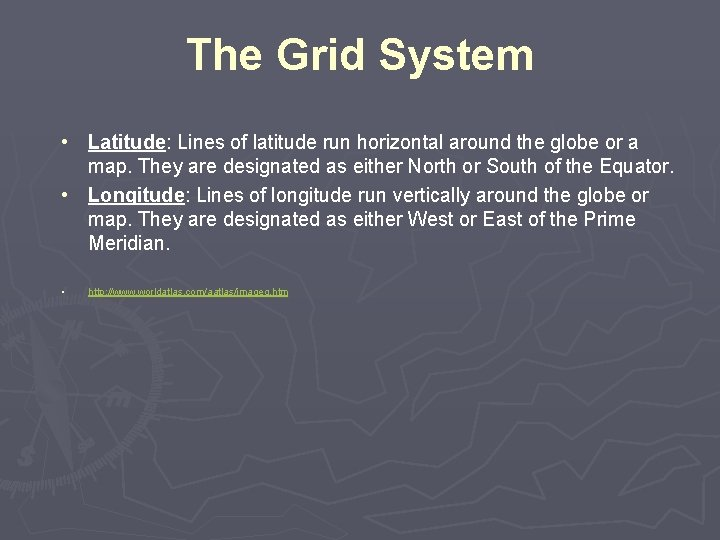 The Grid System • Latitude: Lines of latitude run horizontal around the globe or