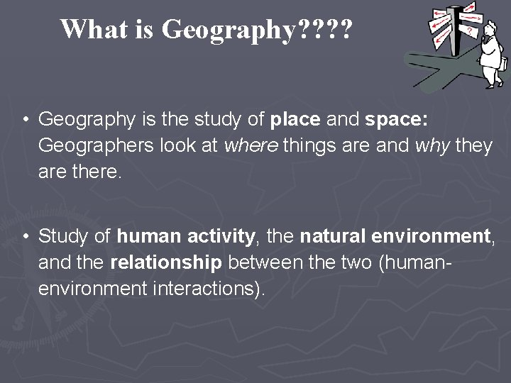 What is Geography? ? • Geography is the study of place and space: Geographers