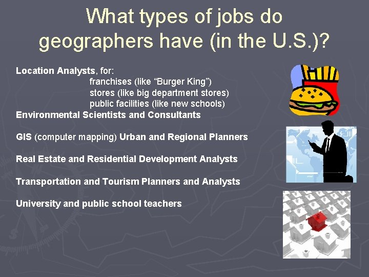 What types of jobs do geographers have (in the U. S. )? Location Analysts,