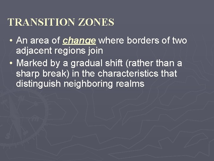 TRANSITION ZONES • An area of change where borders of two adjacent regions join