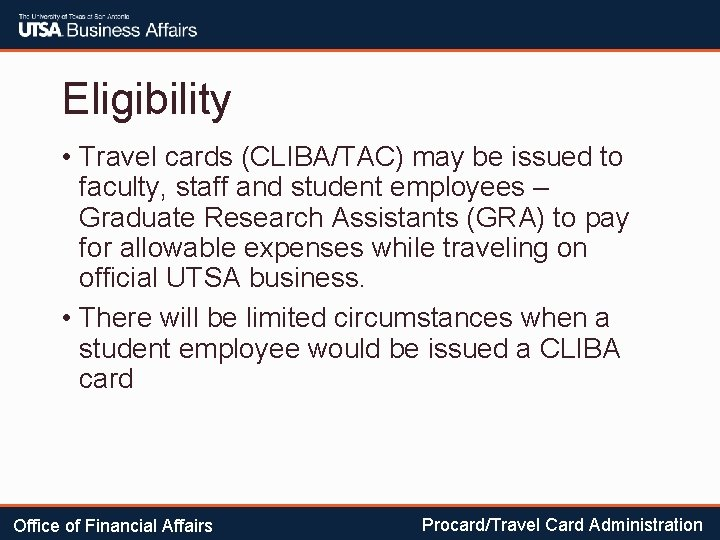 Eligibility • Travel cards (CLIBA/TAC) may be issued to faculty, staff and student employees