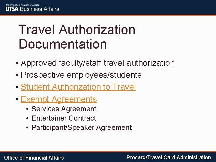 Travel Authorization Documentation • Approved faculty/staff travel authorization • Prospective employees/students • Student Authorization