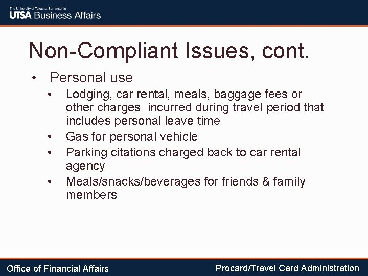 Non-Compliant Issues, cont. • Personal use • • Lodging, car rental, meals, baggage fees