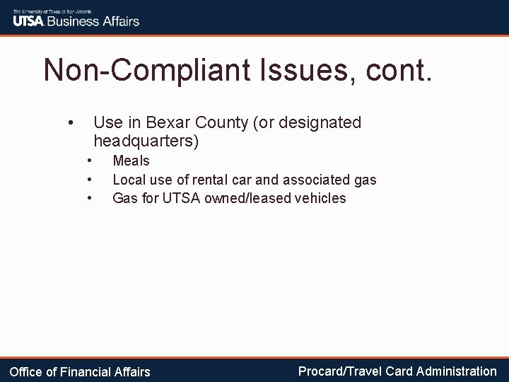 Non-Compliant Issues, cont. • Use in Bexar County (or designated headquarters) • • •