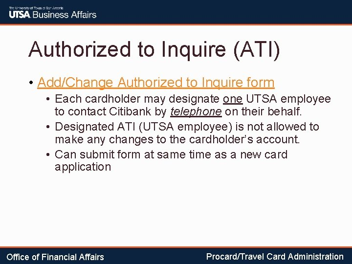 Authorized to Inquire (ATI) • Add/Change Authorized to Inquire form • Each cardholder may