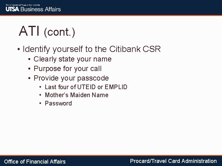 ATI (cont. ) • Identify yourself to the Citibank CSR • Clearly state your
