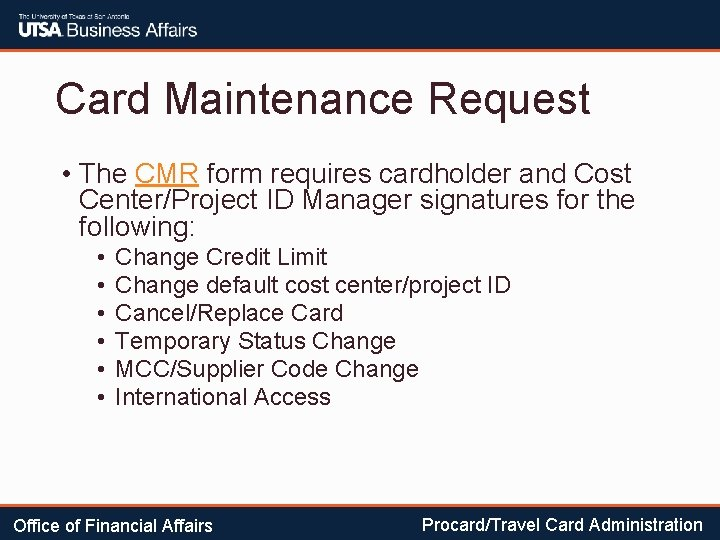 Card Maintenance Request • The CMR form requires cardholder and Cost Center/Project ID Manager