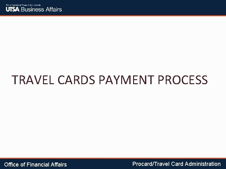 TRAVEL CARDS PAYMENT PROCESS Office of Financial Affairs Procard/Travel Card Administration