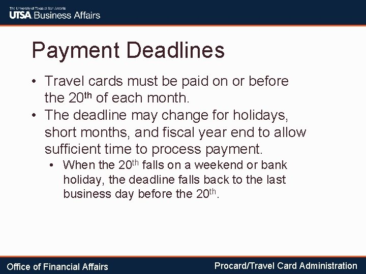 Payment Deadlines • Travel cards must be paid on or before the 20 th