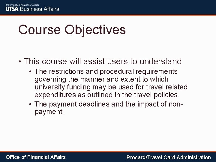 Course Objectives • This course will assist users to understand • The restrictions and