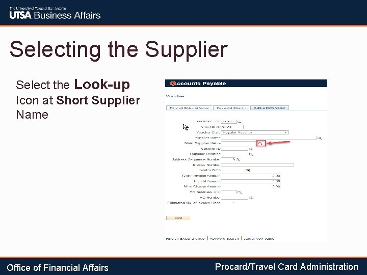 Selecting the Supplier Select the Look-up Icon at Short Supplier Name Office of Financial