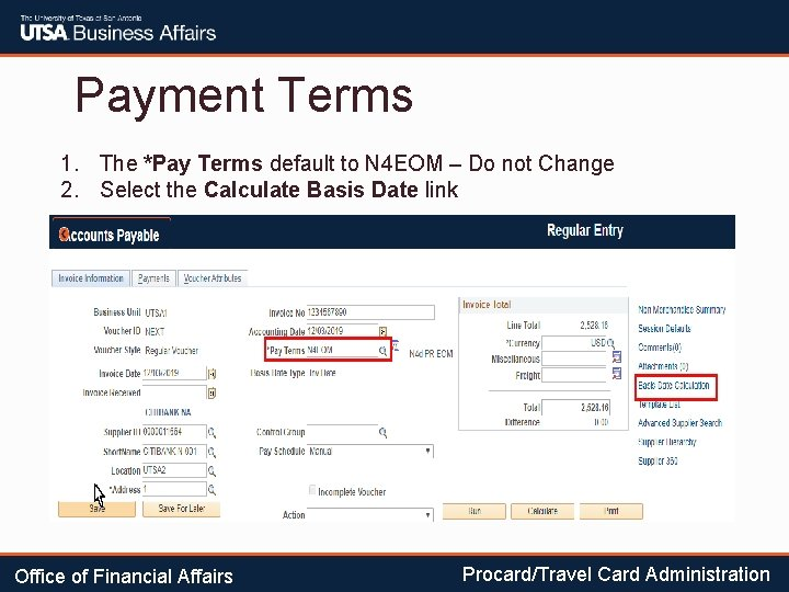 Payment Terms 1. The *Pay Terms default to N 4 EOM – Do not