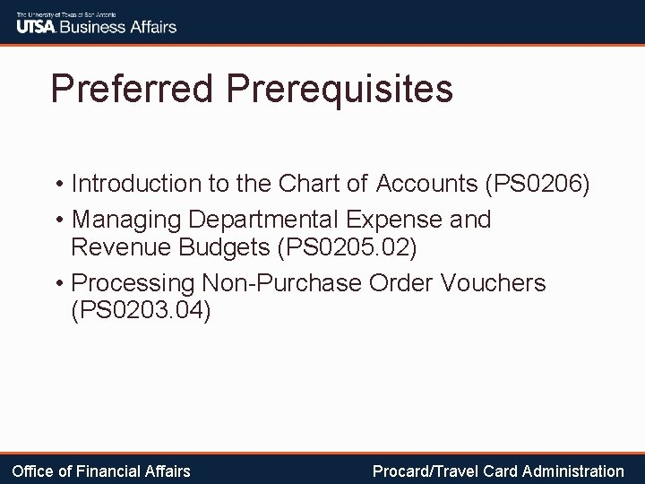 Preferred Prerequisites • Introduction to the Chart of Accounts (PS 0206) • Managing Departmental
