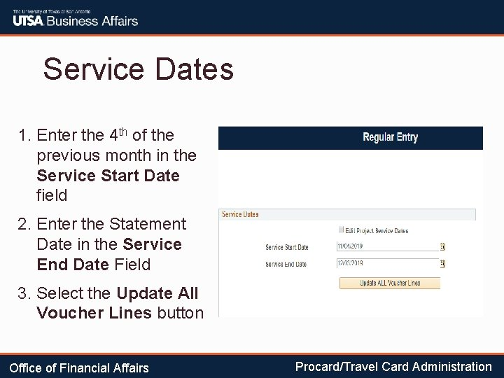 Service Dates 1. Enter the 4 th of the previous month in the Service