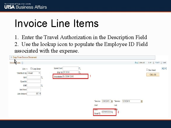 Invoice Line Items 1. Enter the Travel Authorization in the Description Field 2. Use