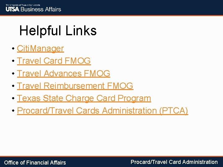 Helpful Links • Citi. Manager • Travel Card FMOG • Travel Advances FMOG •
