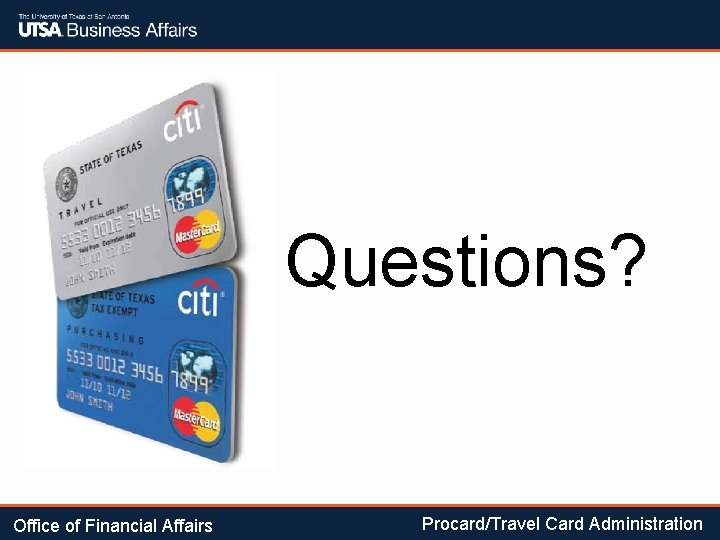 Questions? Office of Financial Affairs Procard/Travel Card Administration