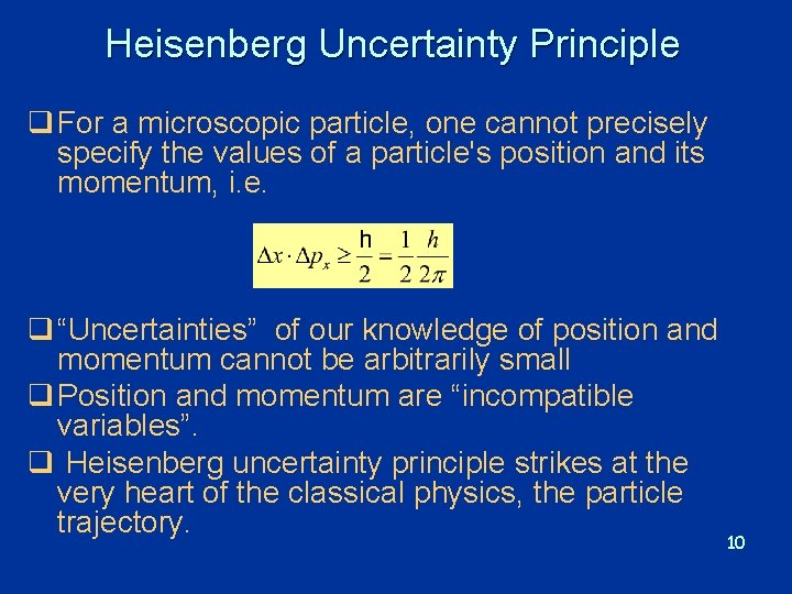 Heisenberg Uncertainty Principle q For a microscopic particle, one cannot precisely specify the values
