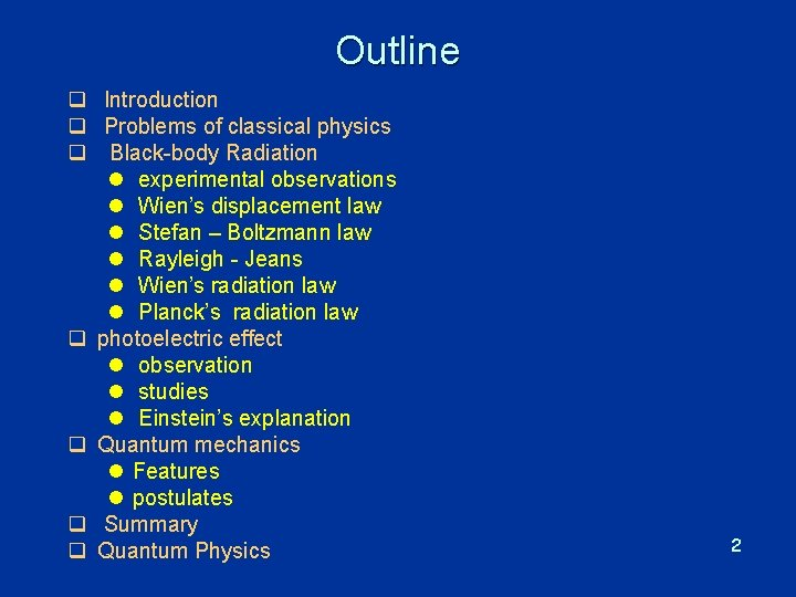 Outline q Introduction q Problems of classical physics q Black-body Radiation l experimental observations